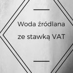 woda źródlana VAT