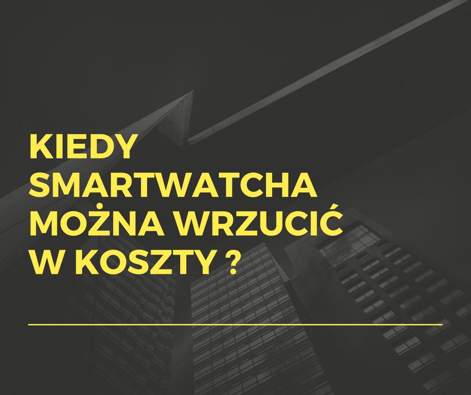 Kiedy smartwatcha można wrzucić w koszty?